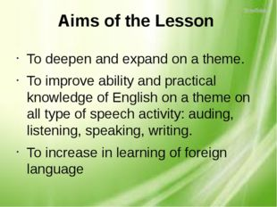 Aims of the Lesson To deepen and expand on a theme. To improve ability and pr