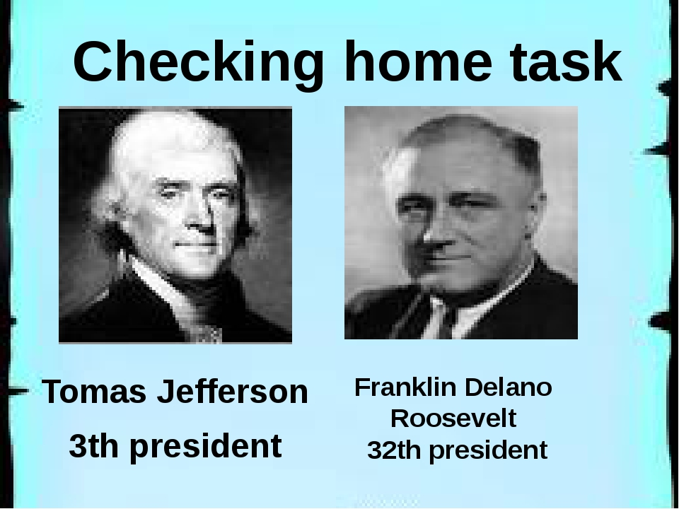 Checking home task Tomas Jefferson 3th president Franklin Delano Roosevelt 3...