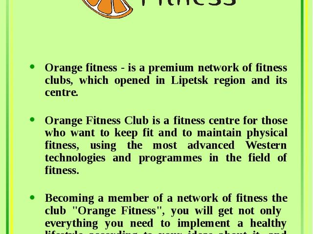 Orange fitness - is a premium network of fitness clubs, which opened in Lipe...