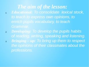 The aim of the lesson: Educational: To consolidate lexical stock, to teach t