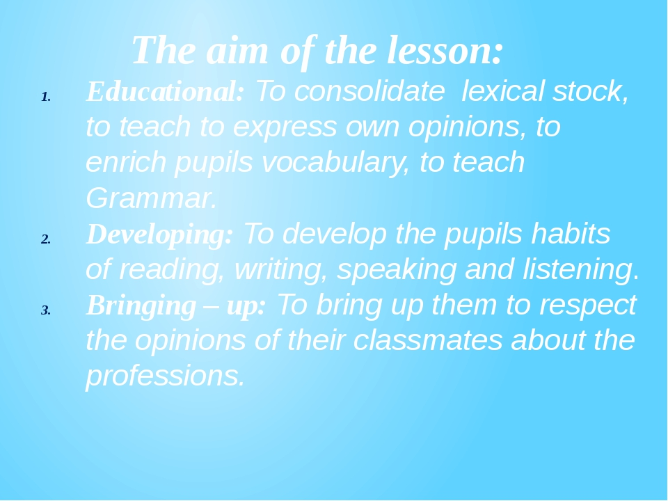 The aim of the lesson: Educational: To consolidate lexical stock, to teach t...
