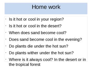 Home work Is it hot or cool in your region? Is it hot or cool in the desert?