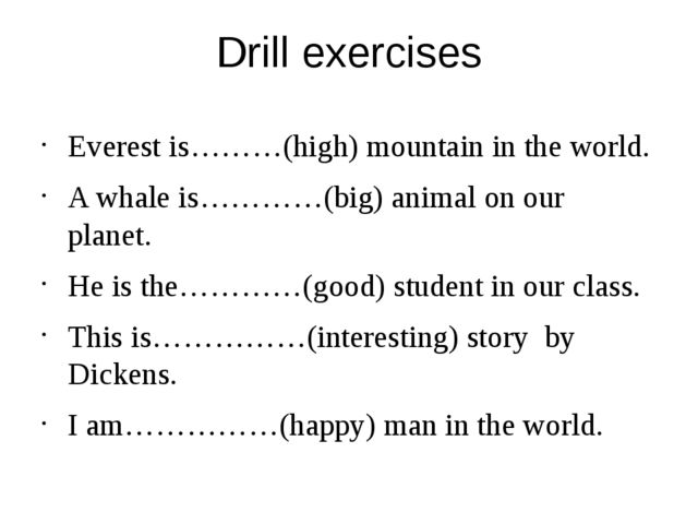 Drill exercises Everest is………(high) mountain in the world. A whale is…………(big...