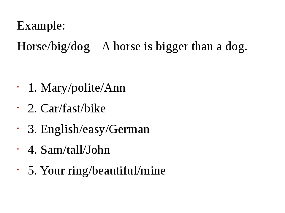 Example: Horse/big/dog – A horse is bigger than a dog. 1. Mary/polite/Ann 2....