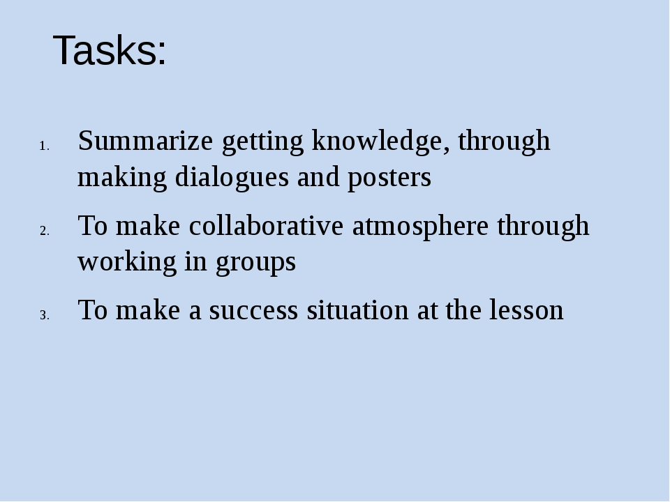 Tasks: Summarize getting knowledge, through making dialogues and posters To...