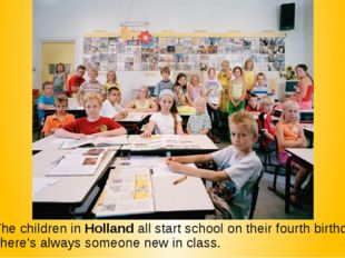 6. The children in Holland all start school on their fourth birthday so there