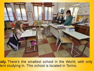 7. Italy. There's the smallest school in the World, with only one student stu