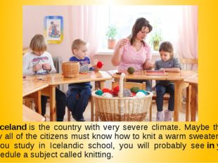 8. Iceland is the country with very severe climate. Maybe that's why all of t