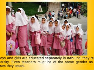9. Boys and girls are educated separately in Iran until they reach university
