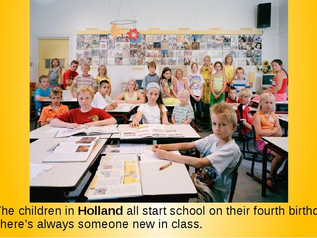6. The children in Holland all start school on their fourth birthday so there...