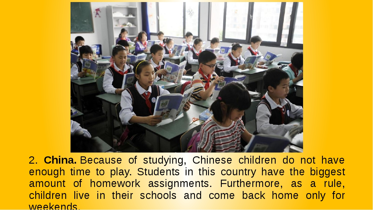 2. China. Because of studying, Chinese children do not have enough time to pl...