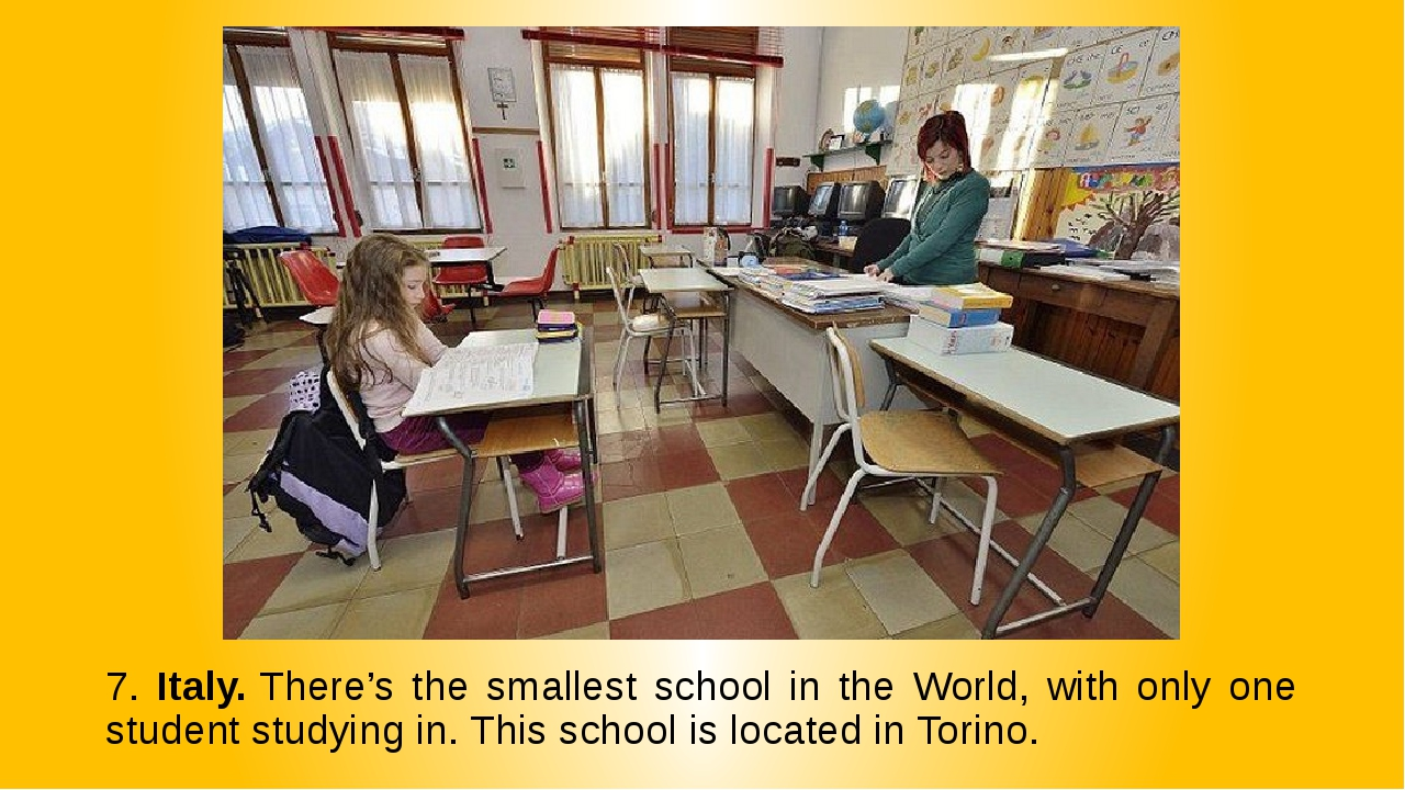 7. Italy. There's the smallest school in the World, with only one student stu...
