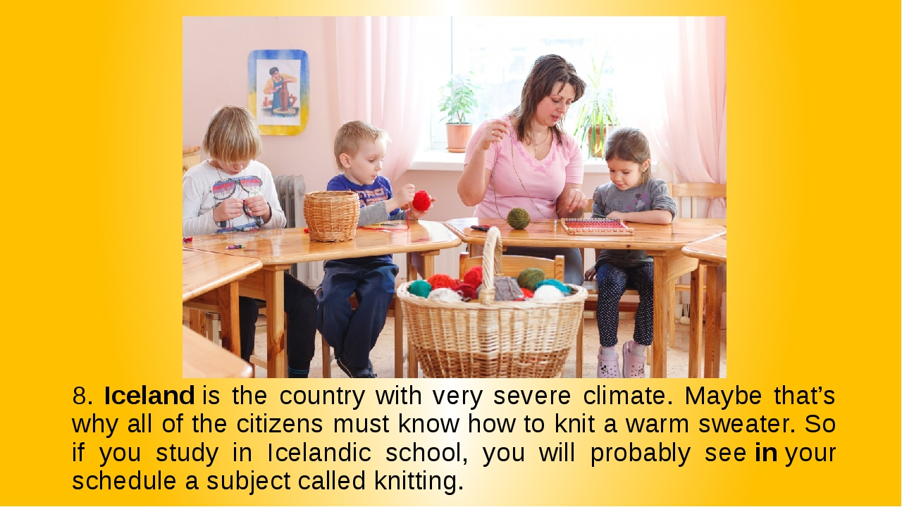 8. Iceland is the country with very severe climate. Maybe that's why all of t...