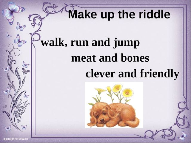 Make up the riddle walk, run and jump meat and bones clever and friendly
