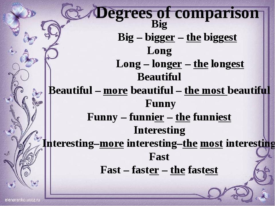Degrees of comparison Big Big – bigger – the biggest Long Long – longer – the...