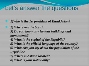 Let's answer the questions 1)Who is the 1st president of Kazakhstan? 2) Where