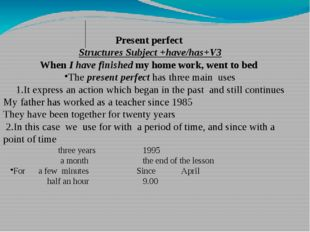 Present perfect Structures Subject +have/has+V3 When I have finished my home