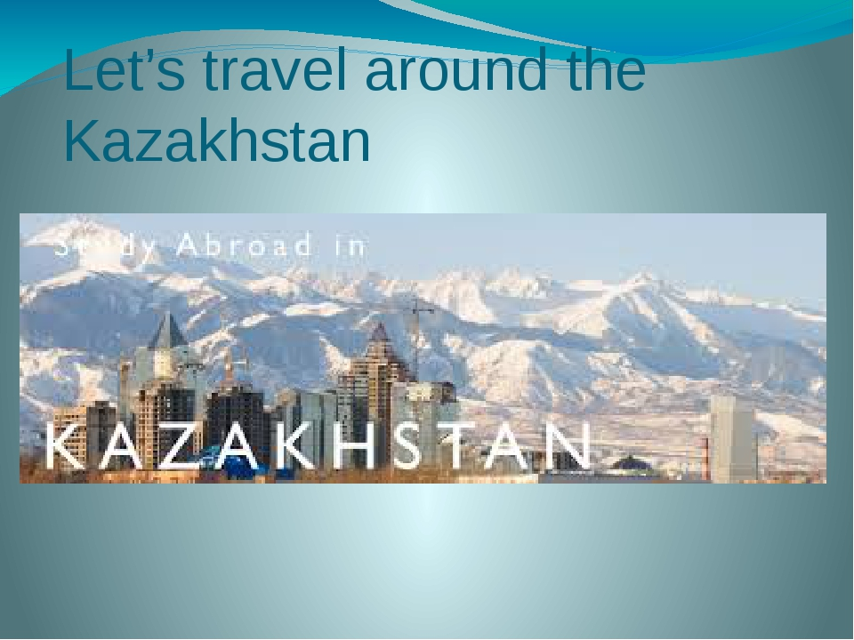 Let's travel around the Kazakhstan
