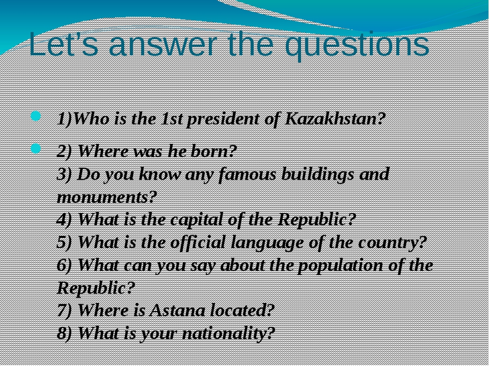 Let's answer the questions 1)Who is the 1st president of Kazakhstan? 2) Where...