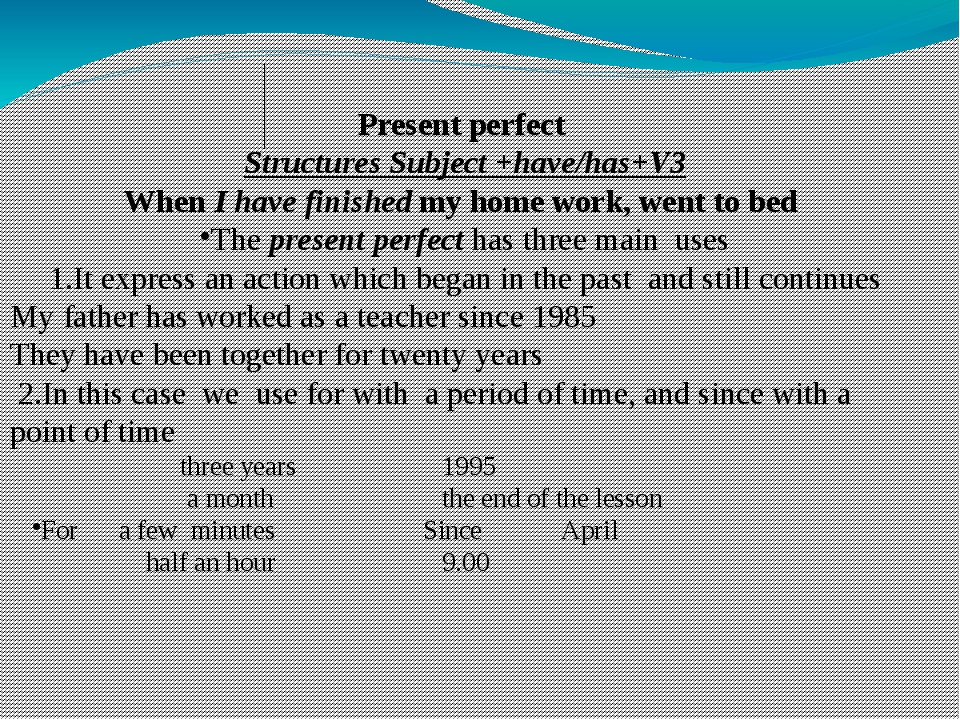 Present perfect Structures Subject +have/has+V3 When I have finished my home...