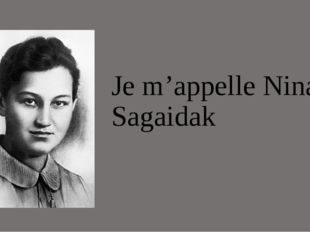 Je m'appelle Nina Sagaidak