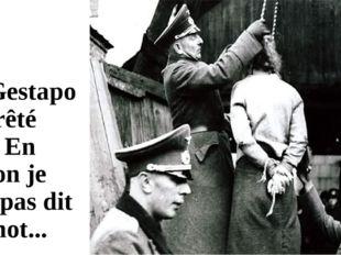 La Gestapo a arrêté moi. En prison je n'ai pas dit un mot...