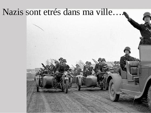 Le Nazis sont etrés dans ma ville….