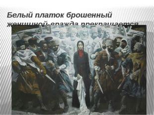 Белый платок брошенный женщиной-вражда прекращается