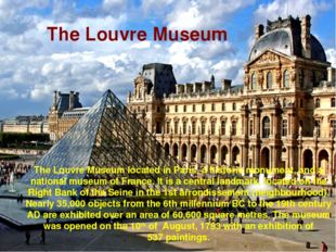 The Louvre Museum located in Paris, a historic monument, and a national museu