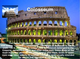 "The name ""Colosseum"" originated from Italian word ""colosso"" that means ""colo"