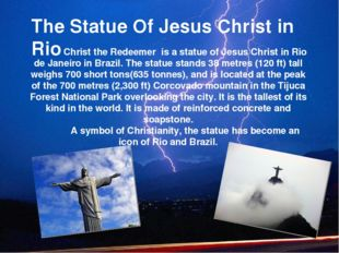The Statue Of Jesus Christ in Rio 	Christ the Redeemer is a statue of Jesus C