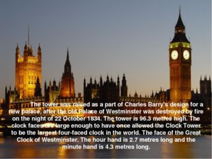 The tower was raised as a part of Charles Barry's design for a new palace, a