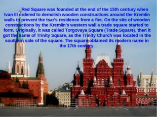 Red Square was founded at the end of the 15th century when Ivan III ordered