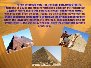 While pyramids were, for the most part, tombs for the Pharaohs of Egypt one