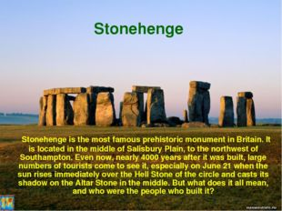 Stonehenge   Stonehenge is the most famous prehistoric monument in Britain. I