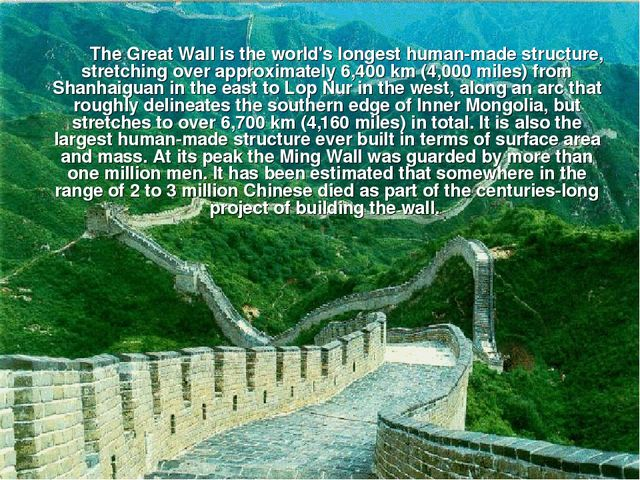 The Great Wall is the world's longest human-made structure, stretching over...