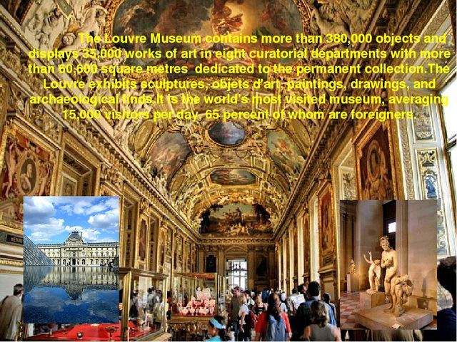 The Louvre Museum contains more than 380,000 objects and displays 35,000 wo...