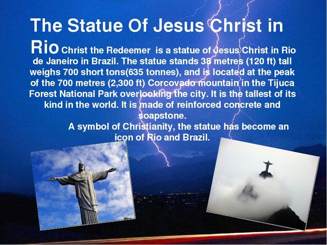 The Statue Of Jesus Christ in Rio 	Christ the Redeemer is a statue of Jesus C...
