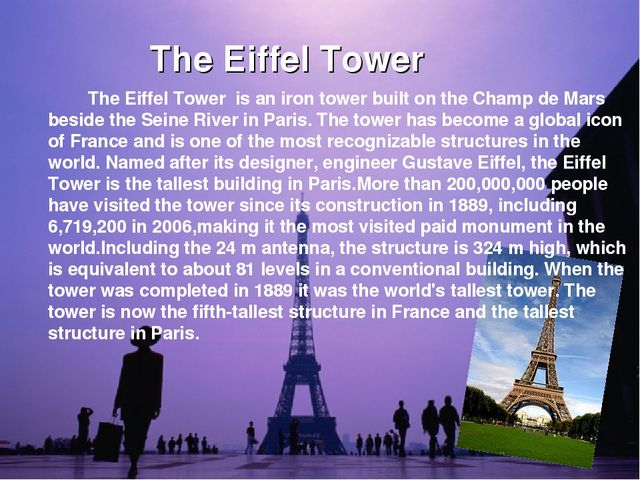 The Eiffel Tower 		The Eiffel Tower is an iron tower built on the Champ de Ma...