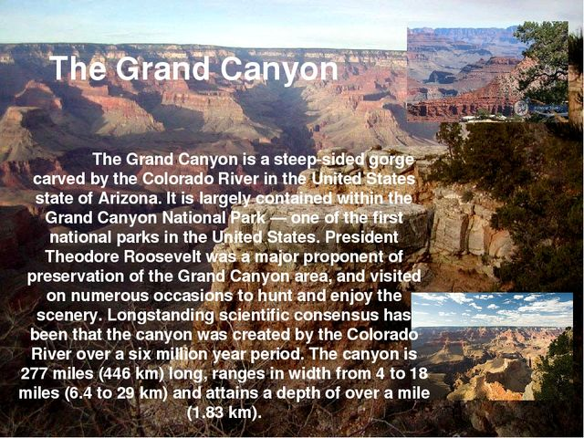 The Grand Canyon is a steep-sided gorge carved by the Colorado River in the...