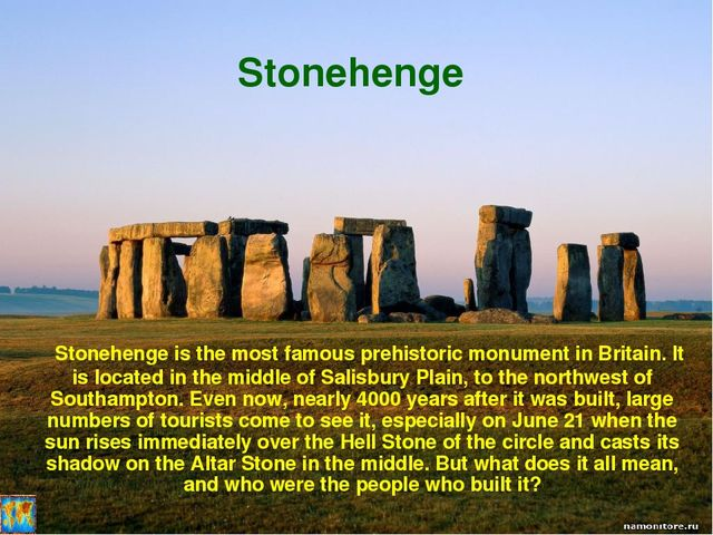 Stonehenge   Stonehenge is the most famous prehistoric monument in Britain. I...
