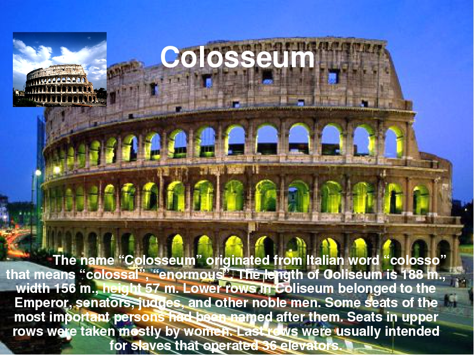 "The name ""Colosseum"" originated from Italian word ""colosso"" that means ""colo..."