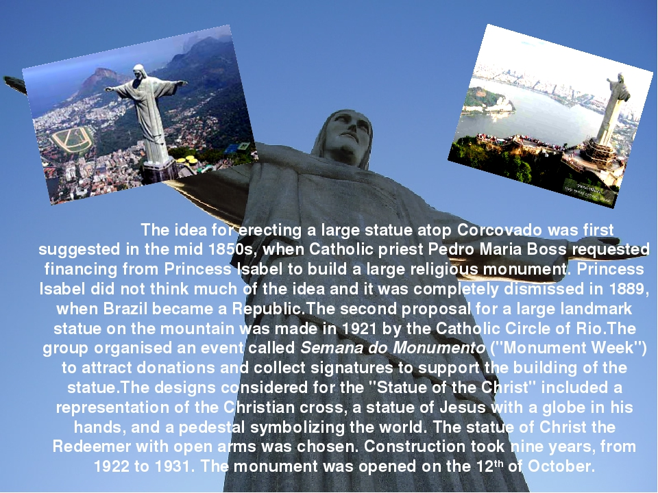 The idea for erecting a large statue atop Corcovado was first suggested in t...