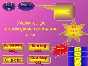 Укажите, где необходимо окончание «-s». teacher 50:50 B. a big cat_ A. Seven