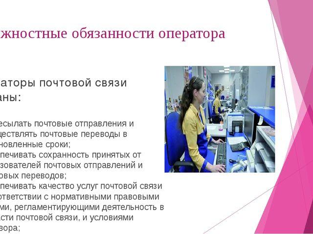 Должностные обязанности оператора Операторы почтовой связи обязаны: пересыла...