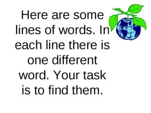 Here are some lines of words. In each line there is one different word. Your