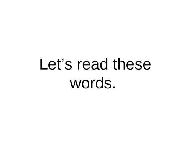 Let's read these words.