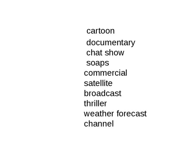 cartoon documentary chat show soaps commercial satellite broadcast thriller...