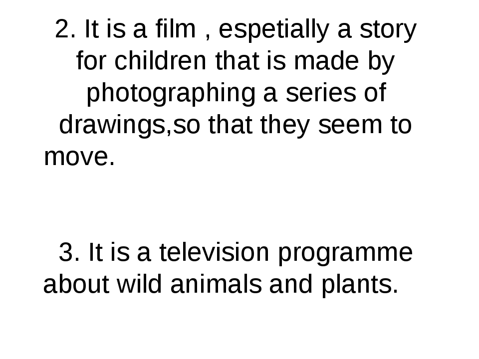 2. It is a film , espetially a story for children that is made by photographi...