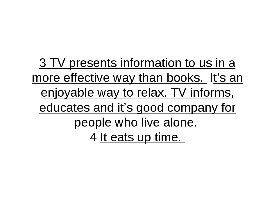 3 TV presents information to us in a more effective way than books. It's an...